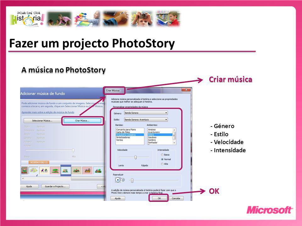 Fazer um projecto PhotoStory A música no PhotoStory Criar música OK - Género - Estilo - Velocidade - Intensidade