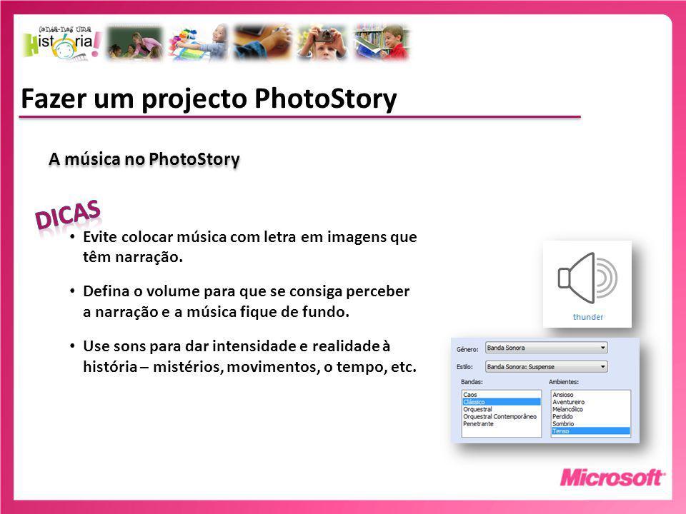 Fazer um projecto PhotoStory A música no PhotoStory Evite colocar música com letra em imagens que têm narração.
