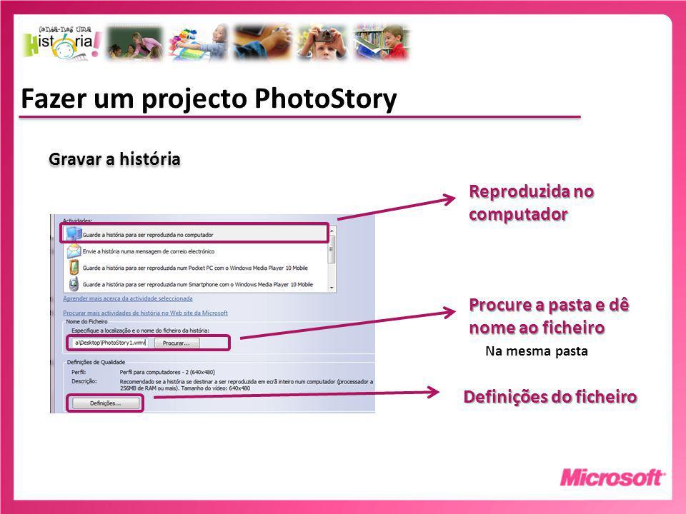 Fazer um projecto PhotoStory Gravar a história Reproduzida no computador Procure a pasta e dê nome ao ficheiro Definições do ficheiro Na mesma pasta
