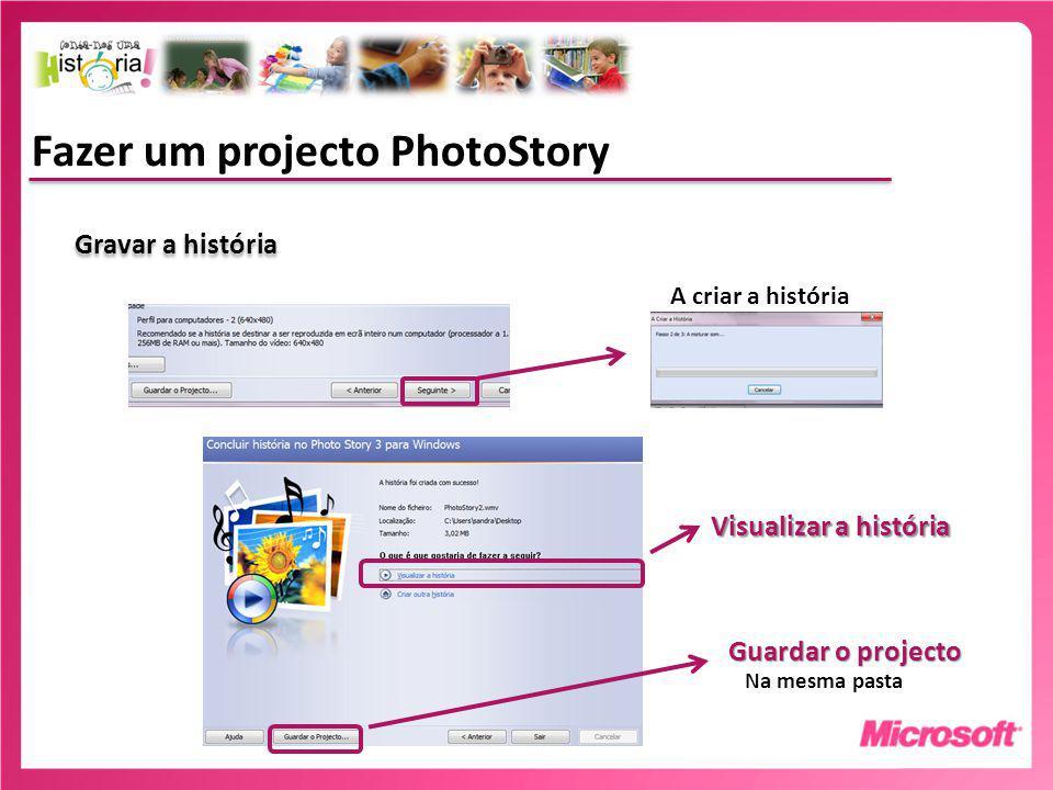 Fazer um projecto PhotoStory Gravar a história A criar a história Guardar o projecto Visualizar a história Na mesma pasta