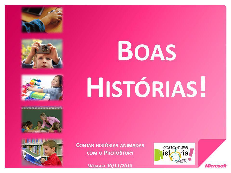 C ONTAR HISTÓRIAS ANIMADAS COM O P HOTO S TORY W EBCAST 10/11/2010 B OAS H ISTÓRIAS !