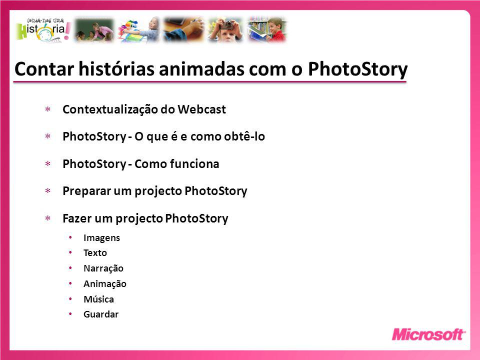 Contar histórias animadas com o PhotoStory Contextualização do Webcast PhotoStory - O que é e como obtê-lo PhotoStory - Como funciona Preparar um projecto PhotoStory Fazer um projecto PhotoStory Imagens Texto Narração Animação Música Guardar