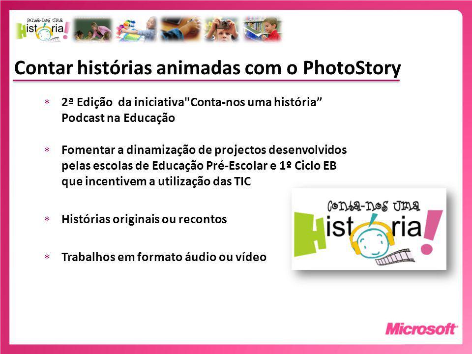 Contar histórias animadas com o PhotoStory 2ª Edição da iniciativa Conta-nos uma história Podcast na Educação Fomentar a dinamização de projectos desenvolvidos pelas escolas de Educação Pré-Escolar e 1º Ciclo EB que incentivem a utilização das TIC Histórias originais ou recontos Trabalhos em formato áudio ou vídeo
