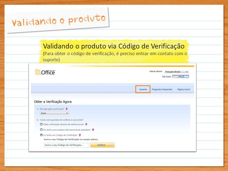 Validando o produto via Código de Verificação (Para obter o código de verificação, é preciso entrar em contato com o suporte)