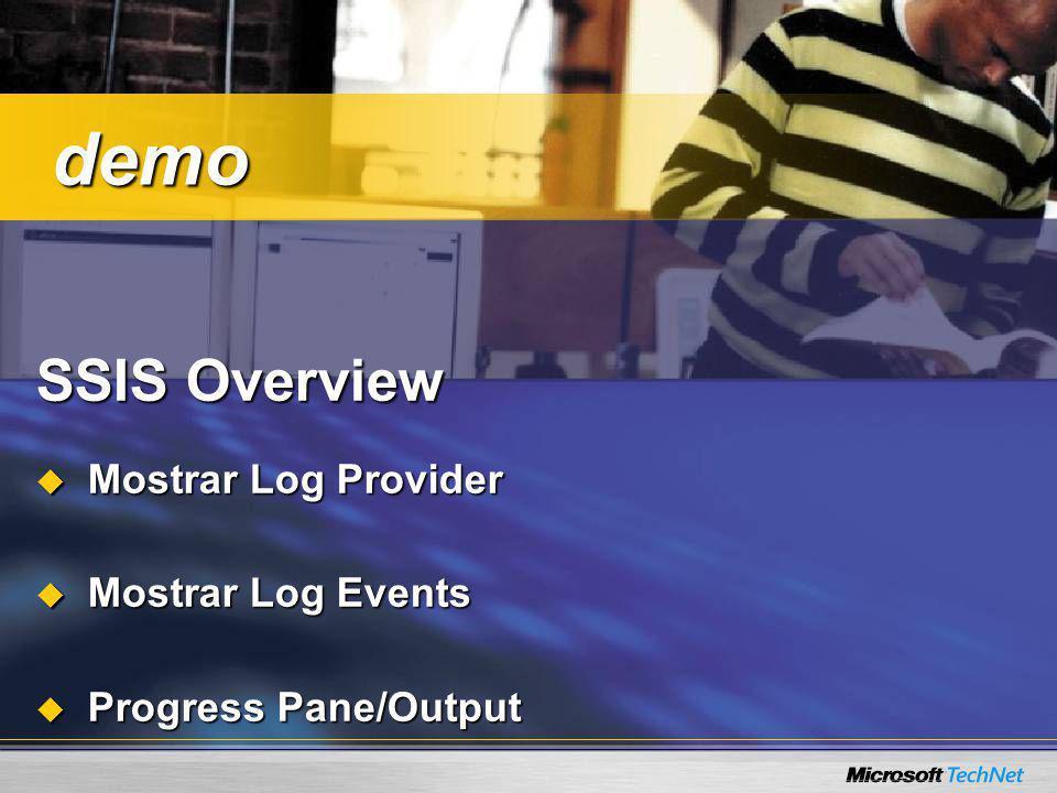 SSIS Overview Mostrar Log Provider Mostrar Log Provider Mostrar Log Events Mostrar Log Events Progress Pane/Output Progress Pane/Output demo demo