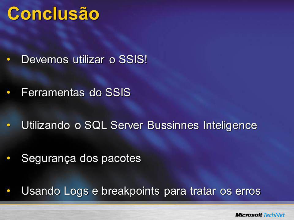 Conclusão Devemos utilizar o SSIS!Devemos utilizar o SSIS! Ferramentas do SSISFerramentas do SSIS Utilizando o SQL Server Bussinnes InteligenceUtiliza