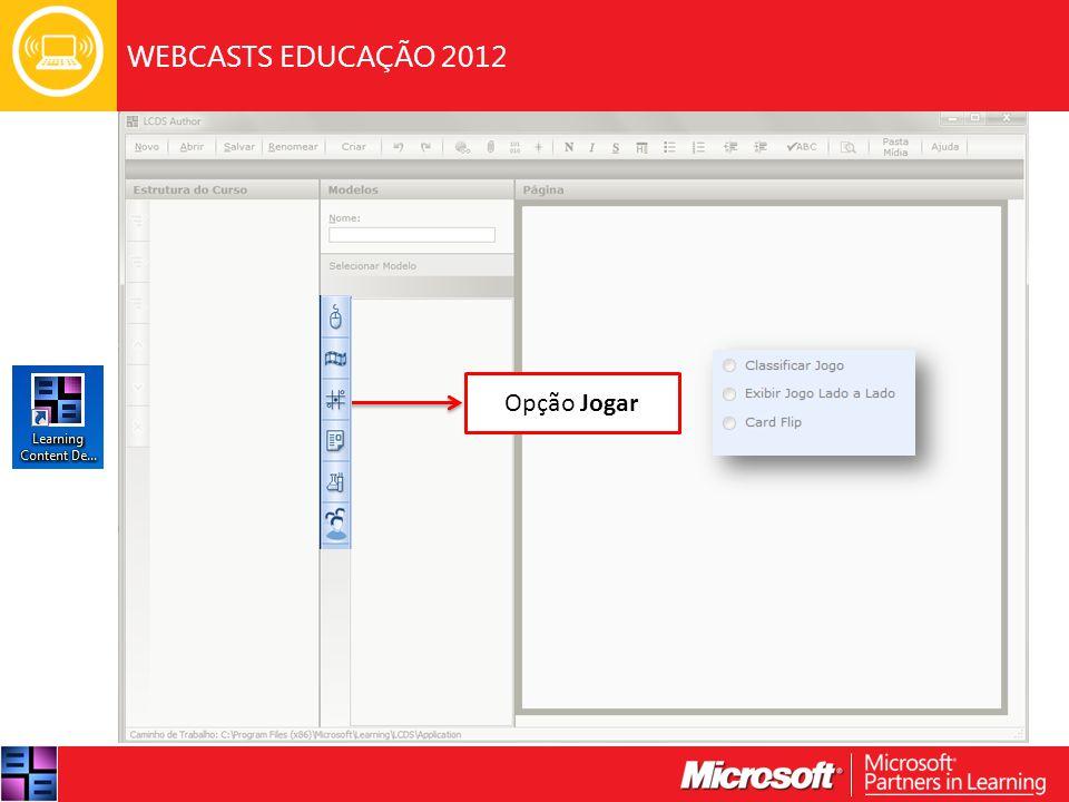 WEBCASTS EDUCAÇÃO 2012 Opção Jogar