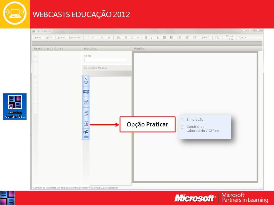 WEBCASTS EDUCAÇÃO 2012 Opção Praticar