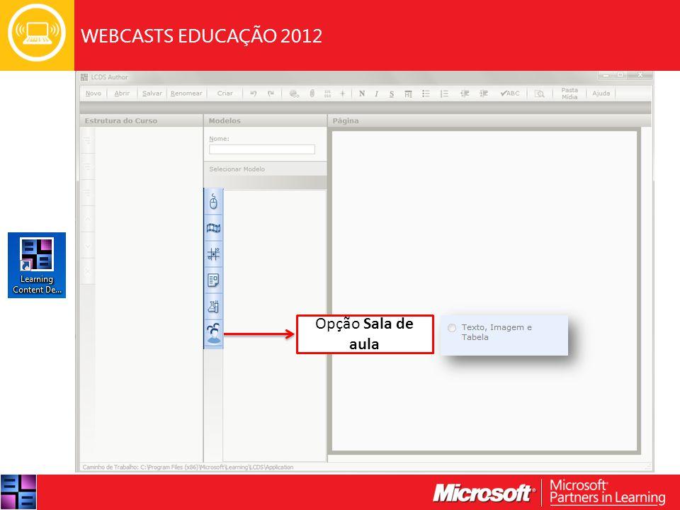 WEBCASTS EDUCAÇÃO 2012 Opção Sala de aula