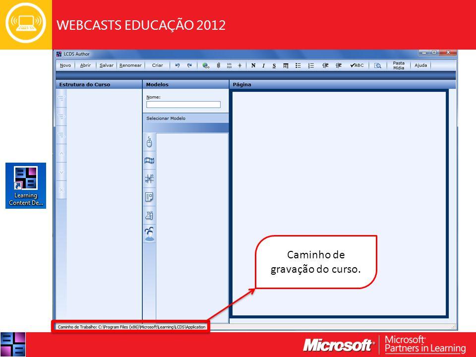 WEBCASTS EDUCAÇÃO 2012 Caminho de gravação do curso.