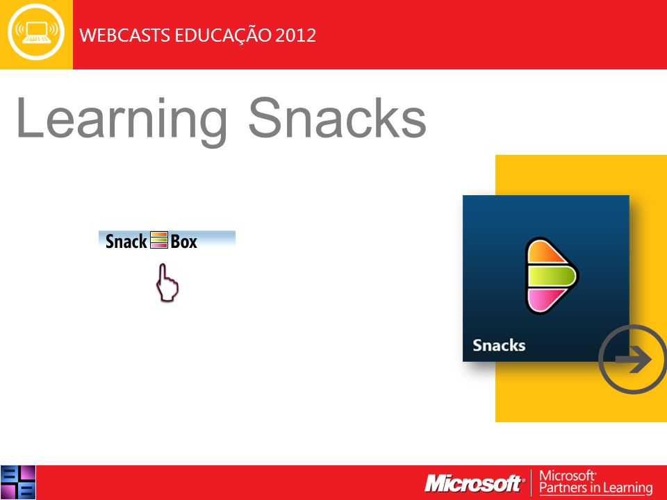 WEBCASTS EDUCAÇÃO 2012 Learning Snacks