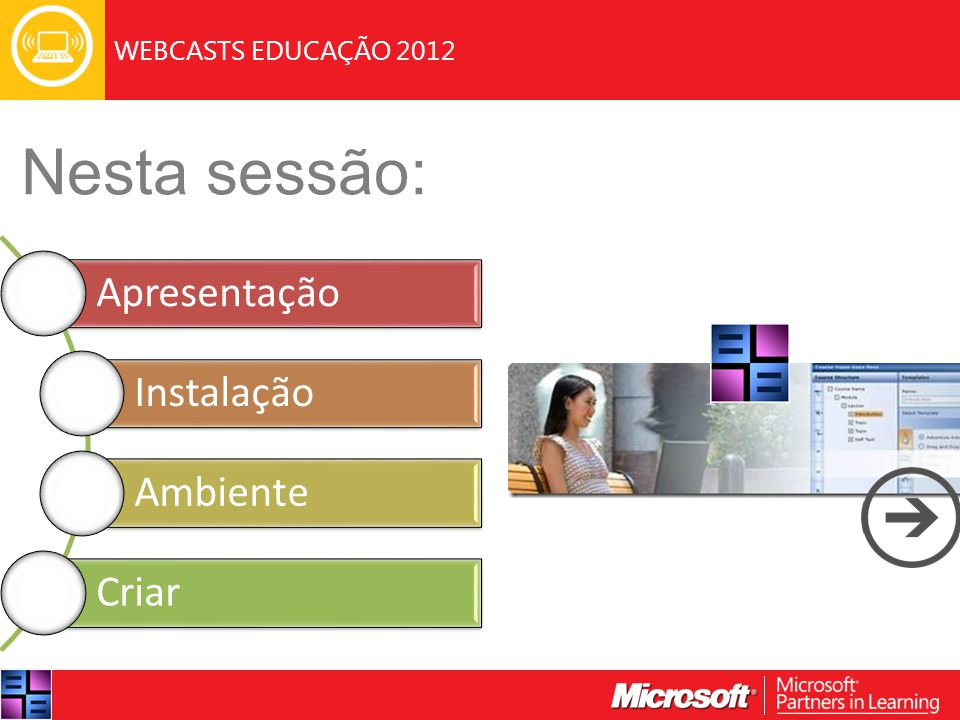 WEBCASTS EDUCAÇÃO 2012 Próxima Webcast: 23 de maio Colaborar com o Microsoft OneNote Siga-nos também no Facebook: msedupt Adicione-se à comunidade Webcasts Educação 2012 do PiL Network www.pil-network.com