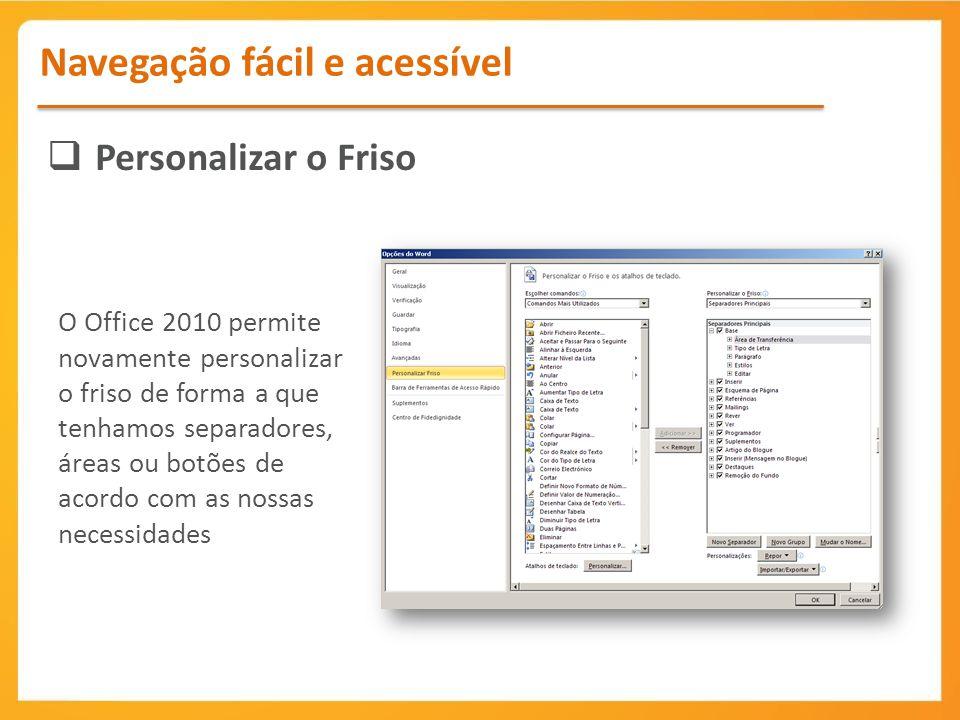 O Office 2010 permite novamente personalizar o friso de forma a que tenhamos separadores, áreas ou botões de acordo com as nossas necessidades Persona