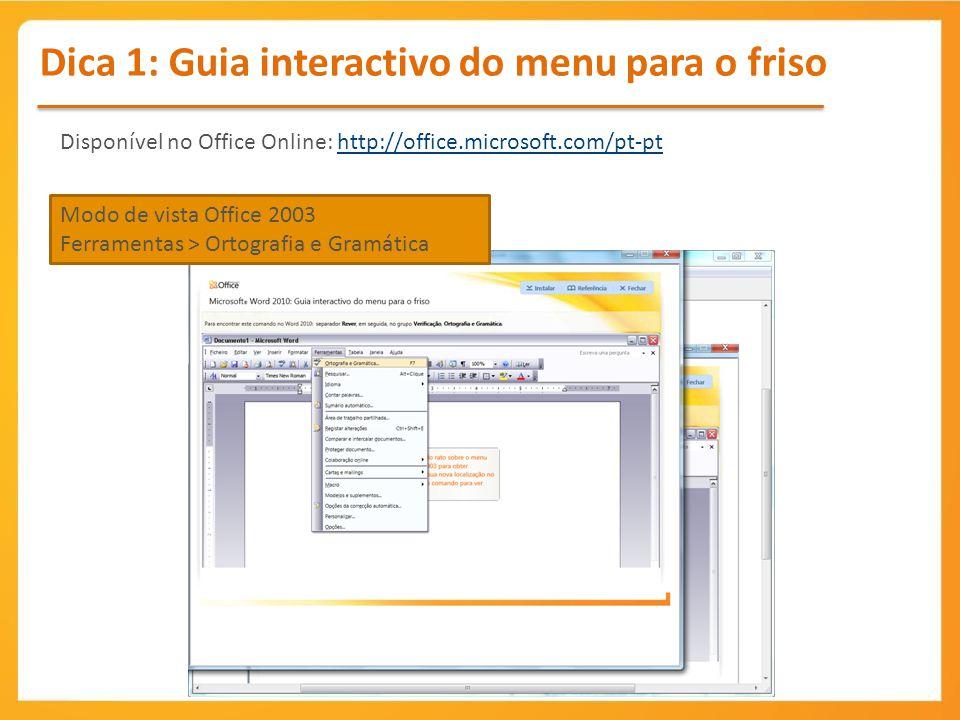 Dica 1: Guia interactivo do menu para o friso Modo de vista Office 2003 Ferramentas > Ortografia e Gramática Disponível no Office Online: http://offic