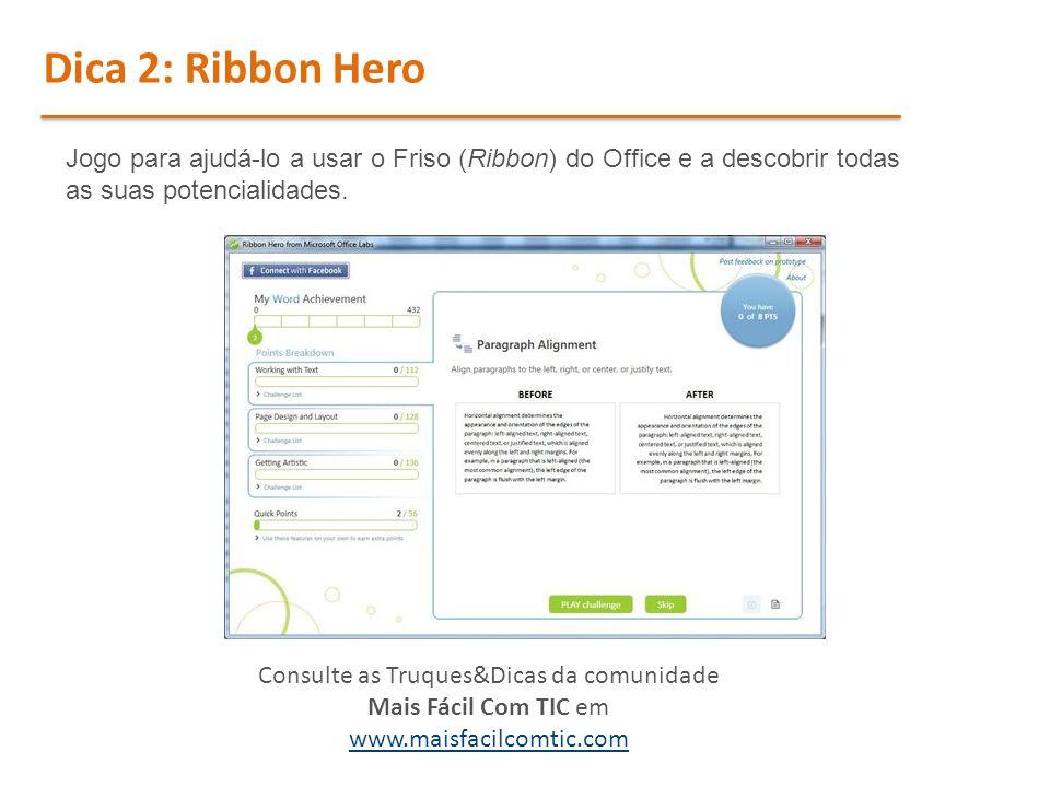 Jogo para ajudá-lo a usar o Friso (Ribbon) do Office e a descobrir todas as suas potencialidades. Dica 2: Ribbon Hero Consulte as Truques&Dicas da com