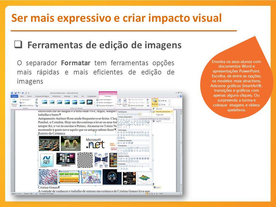 Ferramentas de edição de imagens O separador Formatar tem ferramentas opções mais rápidas e mais eficientes de edição de imagens Ser mais expressivo e