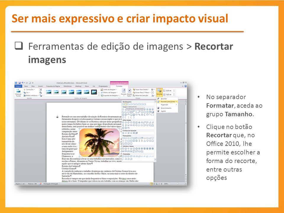 Ferramentas de edição de imagens > Recortar imagens No separador Formatar, aceda ao grupo Tamanho. Clique no botão Recortar que, no Office 2010, lhe p