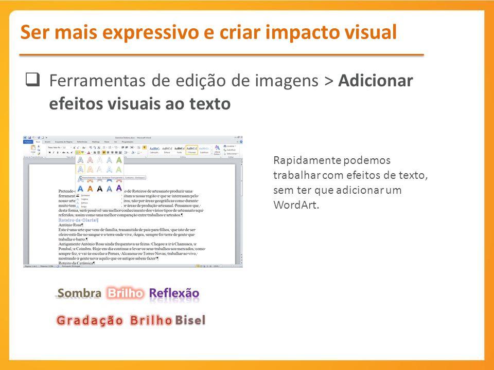 Ferramentas de edição de imagens > Adicionar efeitos visuais ao texto Rapidamente podemos trabalhar com efeitos de texto, sem ter que adicionar um Wor