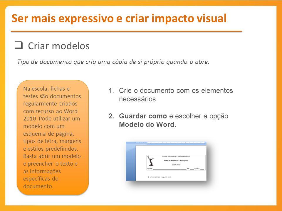 Criar modelos Ser mais expressivo e criar impacto visual Tipo de documento que cria uma cópia de si próprio quando o abre. Na escola, fichas e testes