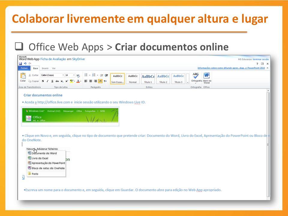 Office Web Apps > Criar documentos online Colaborar livremente em qualquer altura e lugar