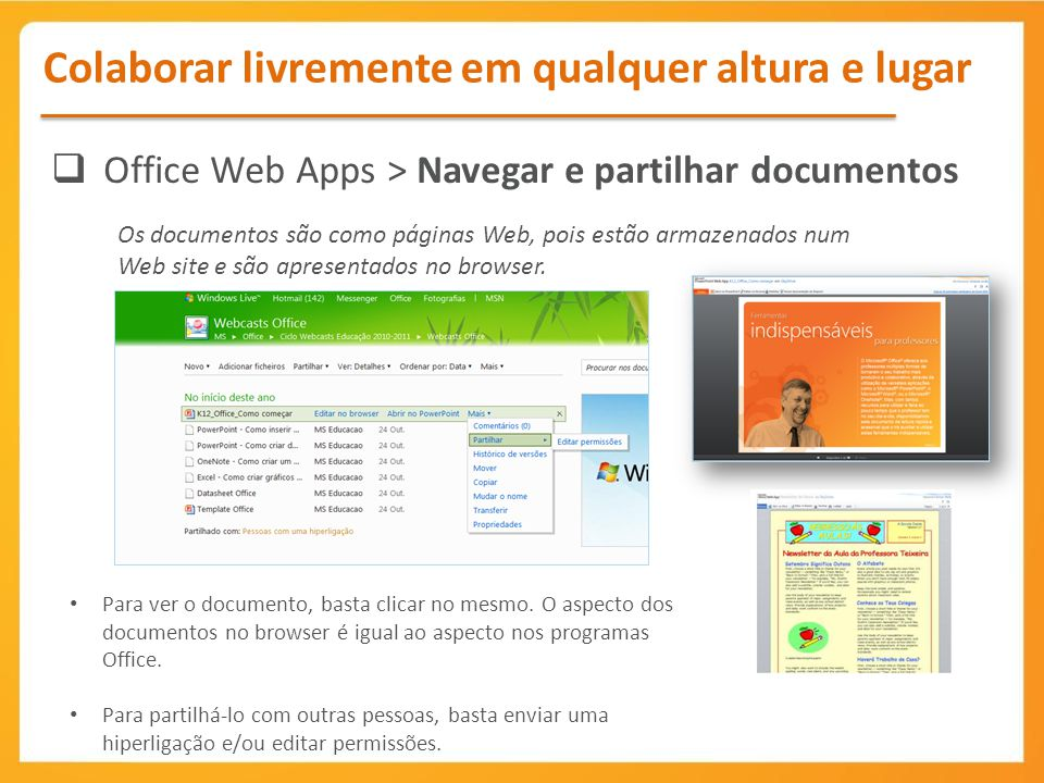 Office Web Apps > Navegar e partilhar documentos Para ver o documento, basta clicar no mesmo. O aspecto dos documentos no browser é igual ao aspecto n