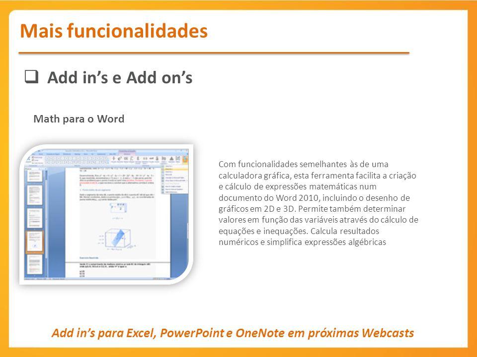 Add ins e Add ons Mais funcionalidades Math para o Word Com funcionalidades semelhantes às de uma calculadora gráfica, esta ferramenta facilita a cria