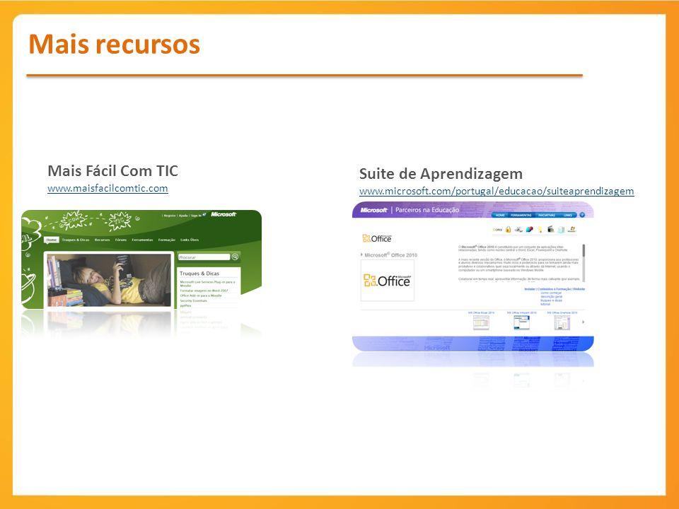 Mais recursos Mais Fácil Com TIC www.maisfacilcomtic.com Suite de Aprendizagem www.microsoft.com/portugal/educacao/suiteaprendizagem