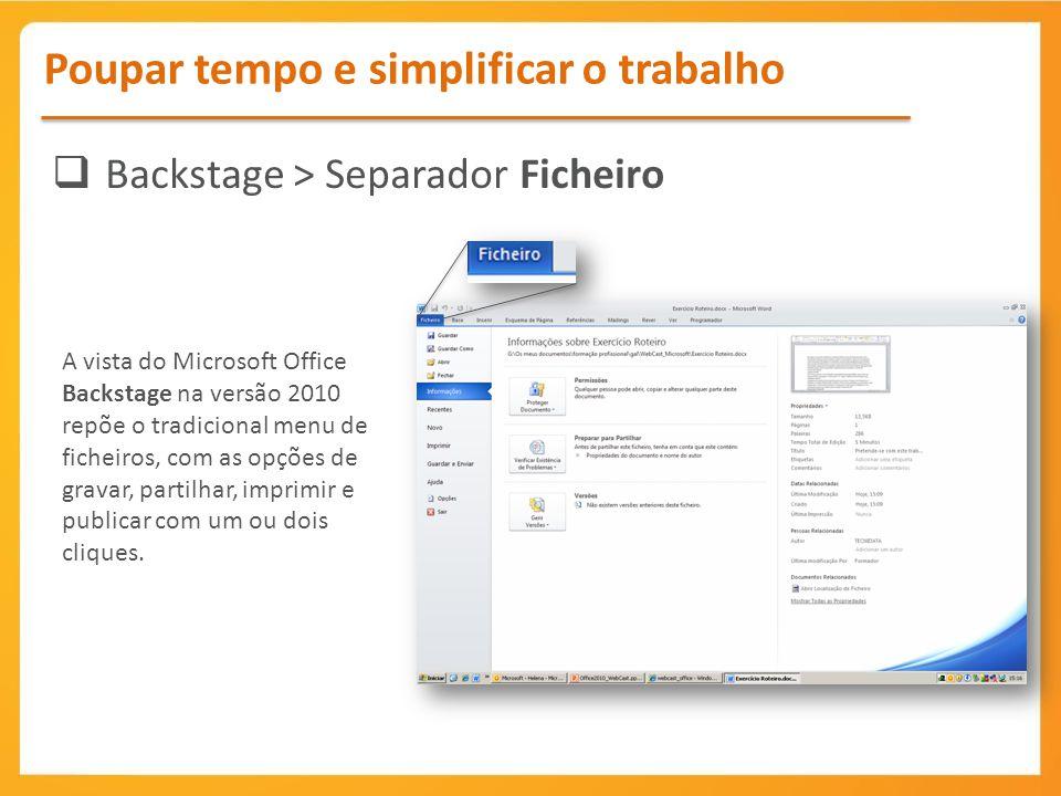 Backstage > Separador Ficheiro Poupar tempo e simplificar o trabalho A vista do Microsoft Office Backstage na versão 2010 repõe o tradicional menu de