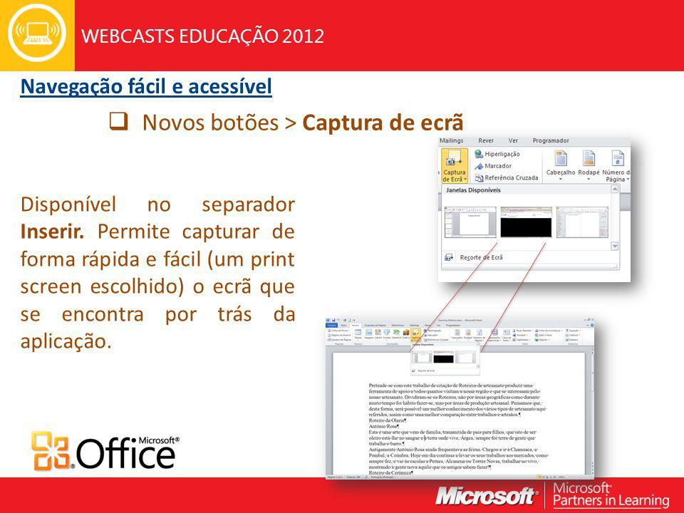 WEBCASTS EDUCAÇÃO 2012 Navegação fácil e acessível Novos botões > Captura de ecrã Disponível no separador Inserir.