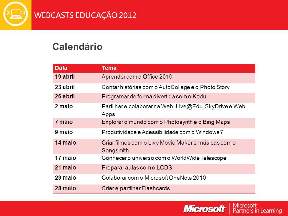 WEBCASTS EDUCAÇÃO 2012 DataTema 19 abrilAprender com o Office 2010 23 abrilContar histórias com o AutoCollage e o Photo Story 26 abrilProgramar de for