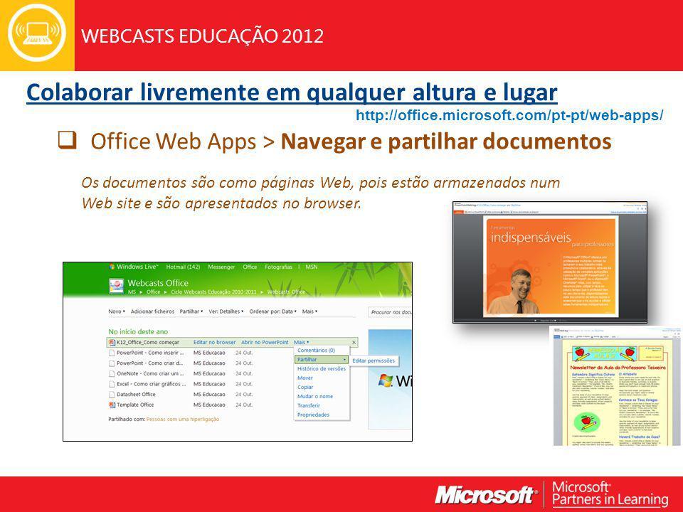 WEBCASTS EDUCAÇÃO 2012 Office Web Apps > Navegar e partilhar documentos Os documentos são como páginas Web, pois estão armazenados num Web site e são apresentados no browser.
