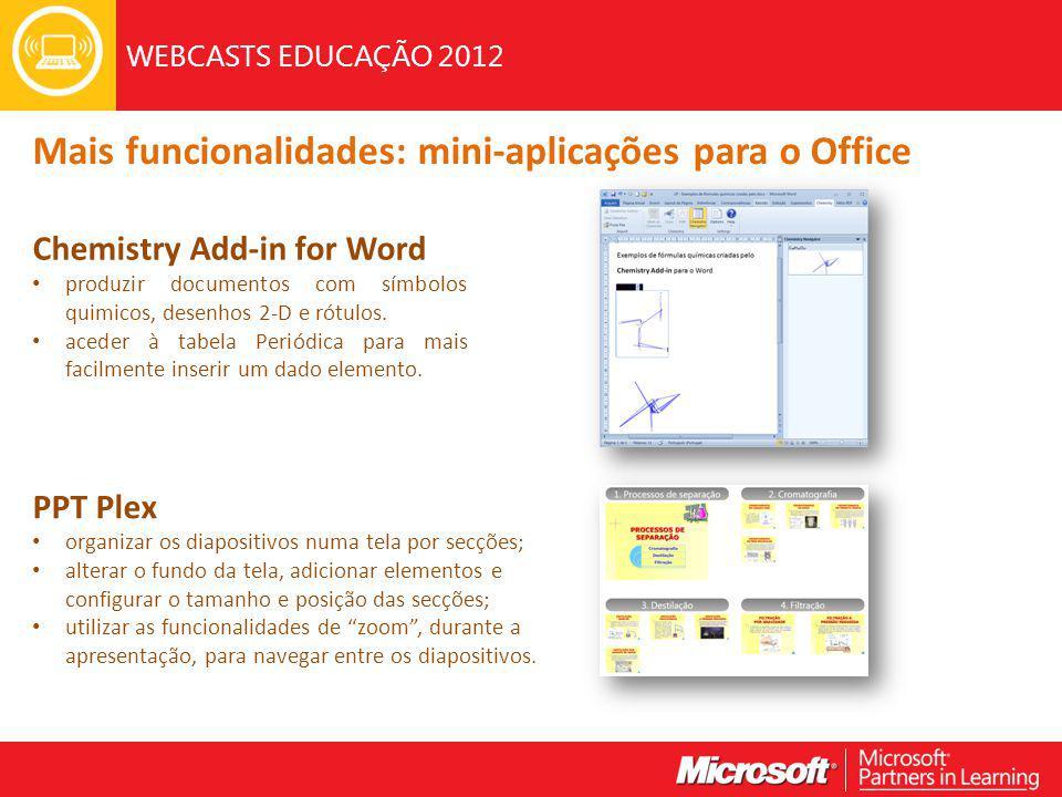 WEBCASTS EDUCAÇÃO 2012 Mais funcionalidades: mini-aplicações para o Office Chemistry Add-in for Word produzir documentos com símbolos quimicos, desenhos 2-D e rótulos.