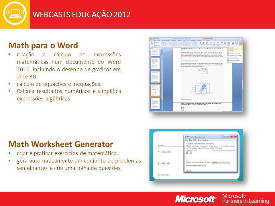 WEBCASTS EDUCAÇÃO 2012 Math para o Word criação e cálculo de expressões matemáticas num documento do Word 2010, incluindo o desenho de gráficos em 2D e 3D cálculo de equações e inequações.