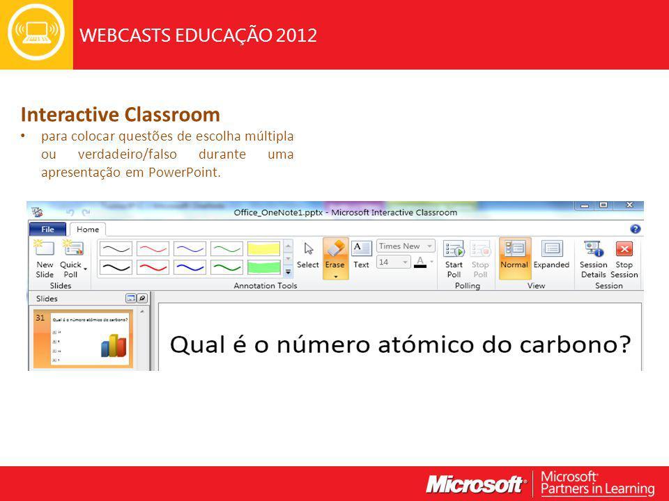 WEBCASTS EDUCAÇÃO 2012 Interactive Classroom para colocar questões de escolha múltipla ou verdadeiro/falso durante uma apresentação em PowerPoint.