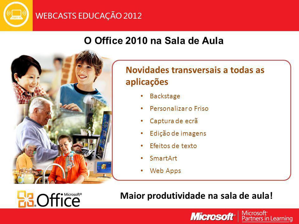 WEBCASTS EDUCAÇÃO 2012 O Office 2010 na Sala de Aula Maior produtividade na sala de aula.