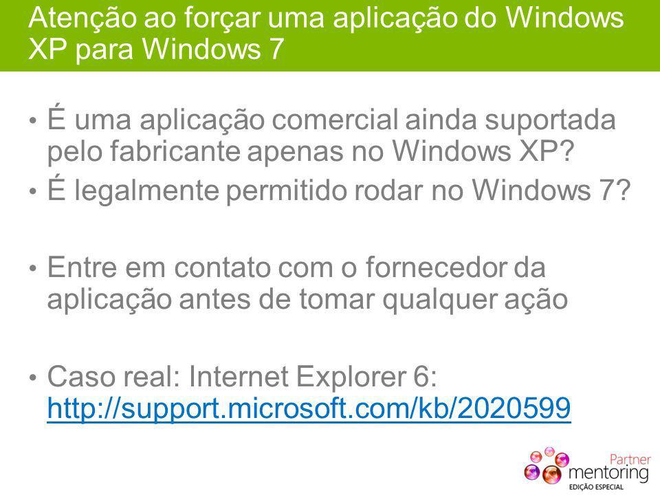 Atenção ao forçar uma aplicação do Windows XP para Windows 7 É uma aplicação comercial ainda suportada pelo fabricante apenas no Windows XP? É legalme