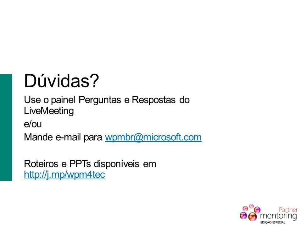 Dúvidas? Use o painel Perguntas e Respostas do LiveMeeting e/ou Mande e-mail para wpmbr@microsoft.comwpmbr@microsoft.com Roteiros e PPTs disponíveis e