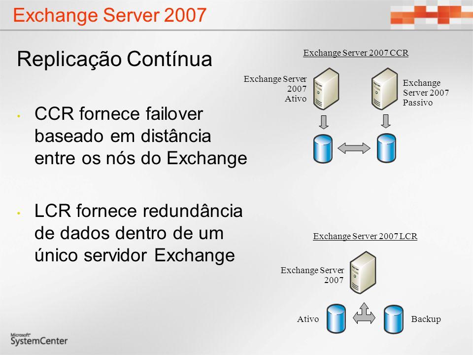 Exchange Server 2007 Replicação Contínua CCR fornece failover baseado em distância entre os nós do Exchange LCR fornece redundância de dados dentro de