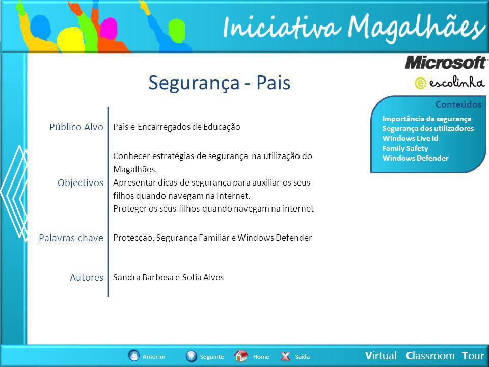 Virtual Classroom Tour AnteriorSeguinteHomeSaída Segurança - Pais Público Alvo Pais e Encarregados de Educação Objectivos Conhecer estratégias de segurança na utilização do Magalhães.