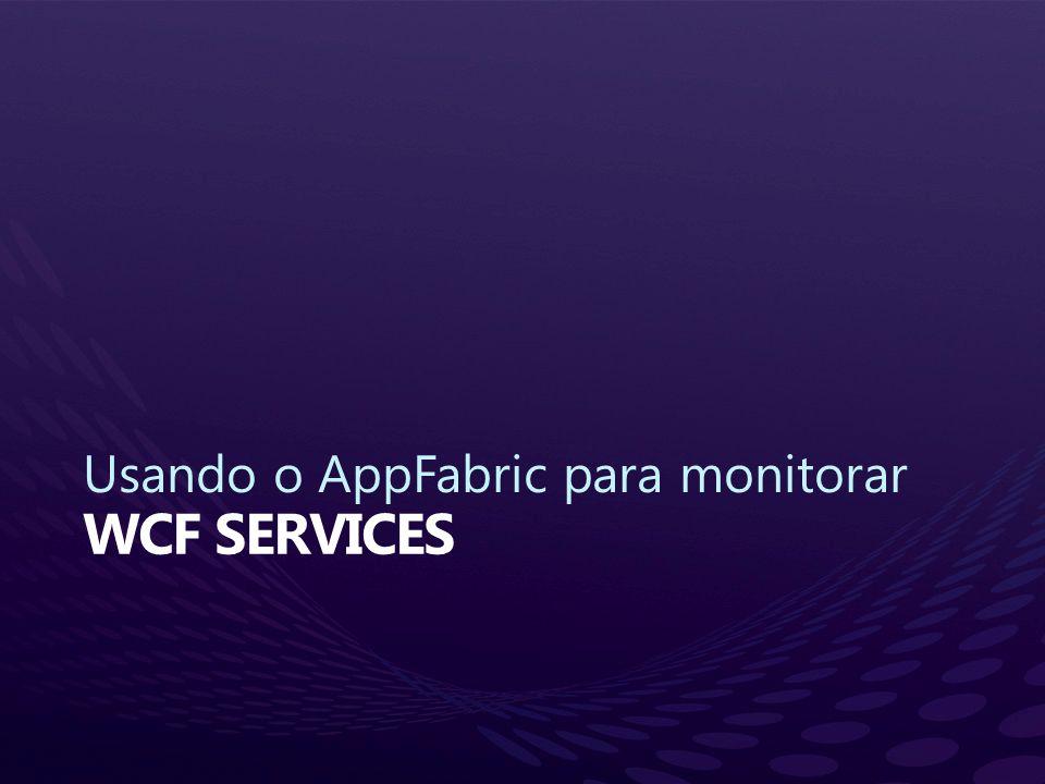 Usando o AppFabric para monitorar