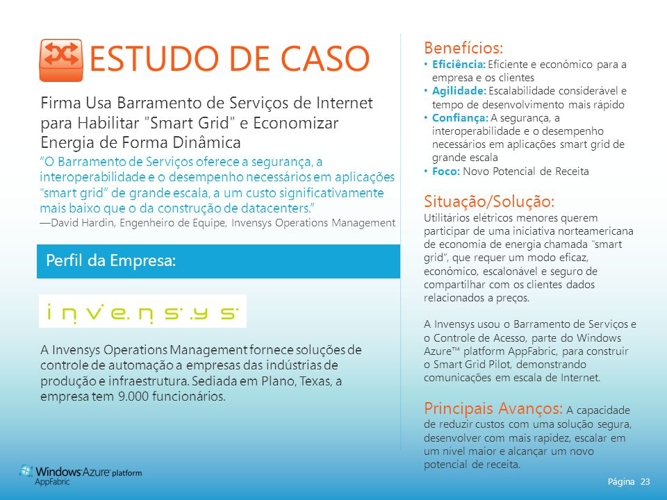 Página 23 ESTUDO DE CASO Perfil da Empresa: Benefícios: Eficiência: Eficiente e econômico para a empresa e os clientes Agilidade: Escalabilidade consi