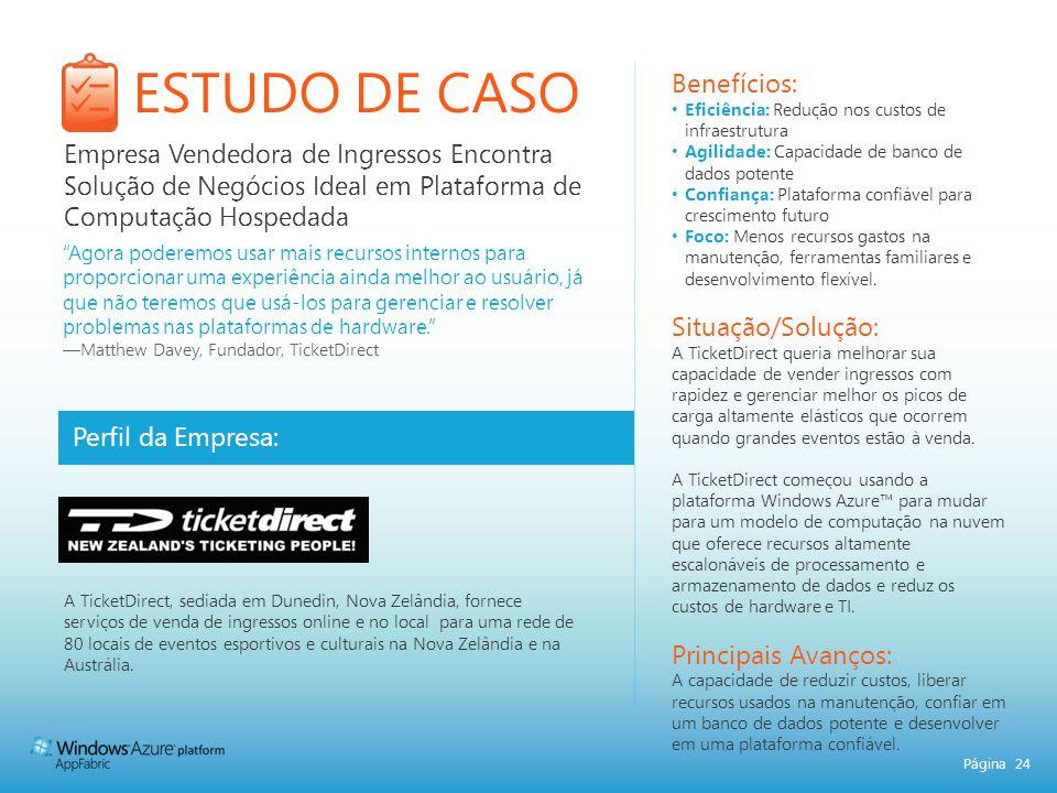 Página 24 ESTUDO DE CASO Perfil da Empresa: Benefícios: Eficiência: Redução nos custos de infraestrutura Agilidade: Capacidade de banco de dados poten