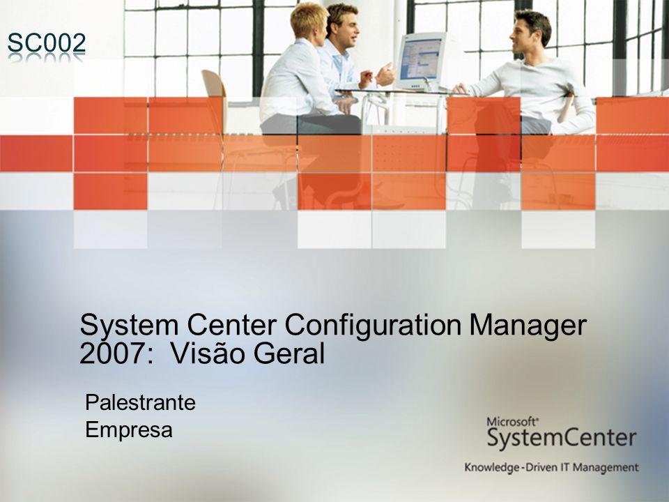 System Center Configuration Manager 2007: Visão Geral Palestrante Empresa