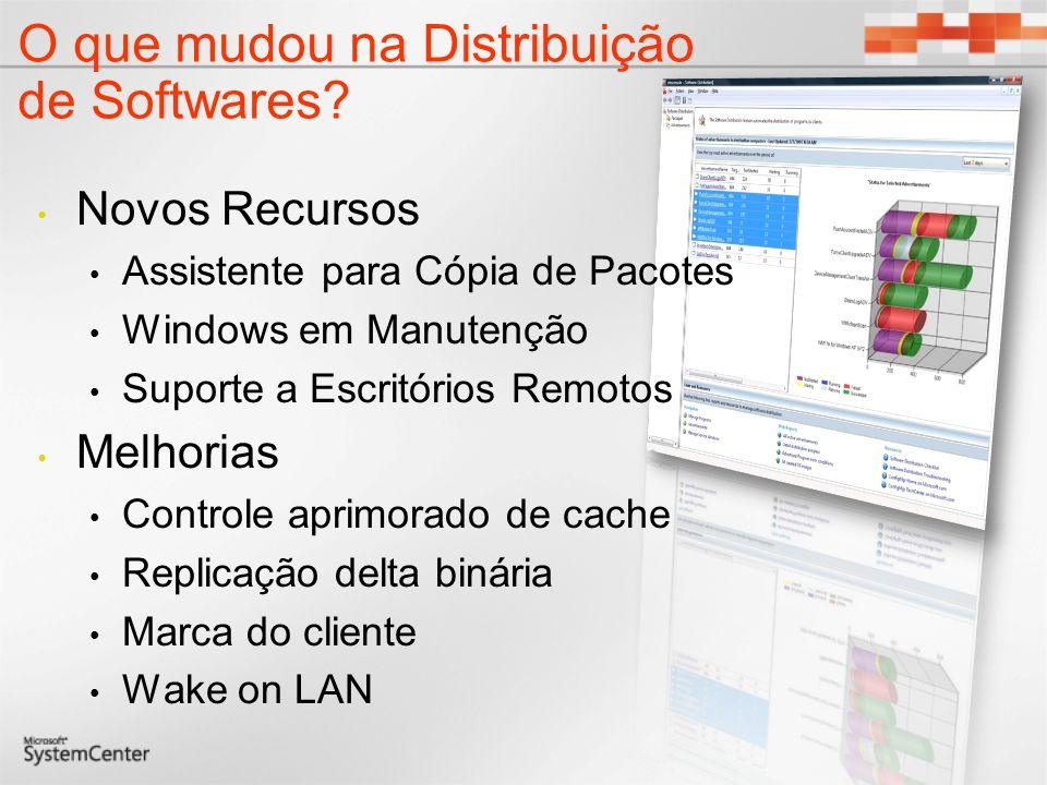 Novos Recursos Assistente para Cópia de Pacotes Windows em Manutenção Suporte a Escritórios Remotos Melhorias Controle aprimorado de cache Replicação delta binária Marca do cliente Wake on LAN O que mudou na Distribuição de Softwares?