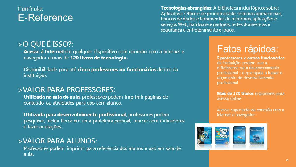 E-Reference 15 >O QUE É ISSO : Acesso à Internet em qualquer dispositivo com conexão com a Internet e navegador a mais de 120 livros de tecnologia.