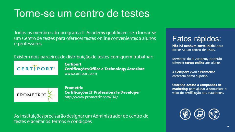 Torne-se um centro de testes 19 Todos os membros do programa IT Academy qualificam-se a tornar-se um Centro de testes para oferecer testes online convenientes a alunos e professores.