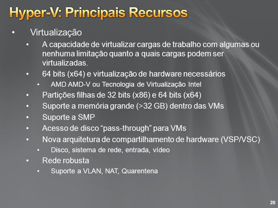 Virtualização A capacidade de virtualizar cargas de trabalho com algumas ou nenhuma limitação quanto a quais cargas podem ser virtualizadas. 64 bits (