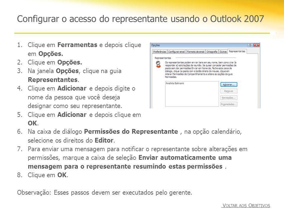 Configurar o acesso do representante usando o Outlook 2007 1.Clique em Ferramentas e depois clique em Opções. 2.Clique em Opções. 3.Na janela Opções,