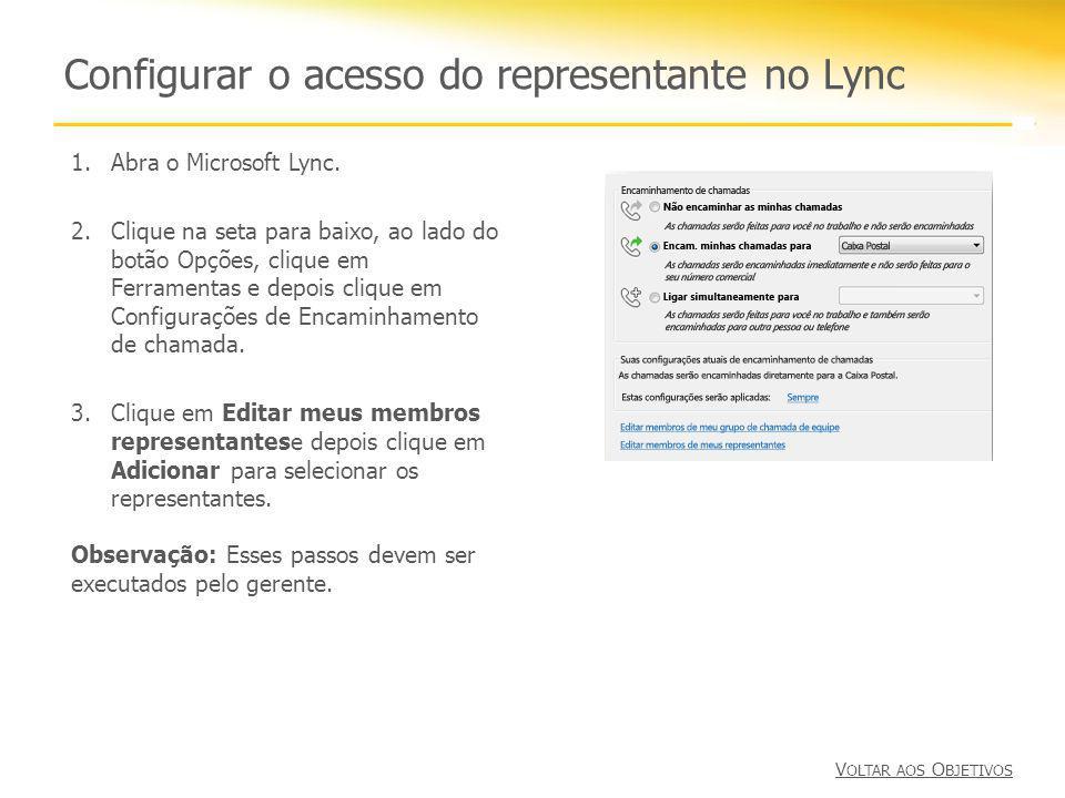 Configurar o acesso do representante no Lync 1.Abra o Microsoft Lync. 2.Clique na seta para baixo, ao lado do botão Opções, clique em Ferramentas e de