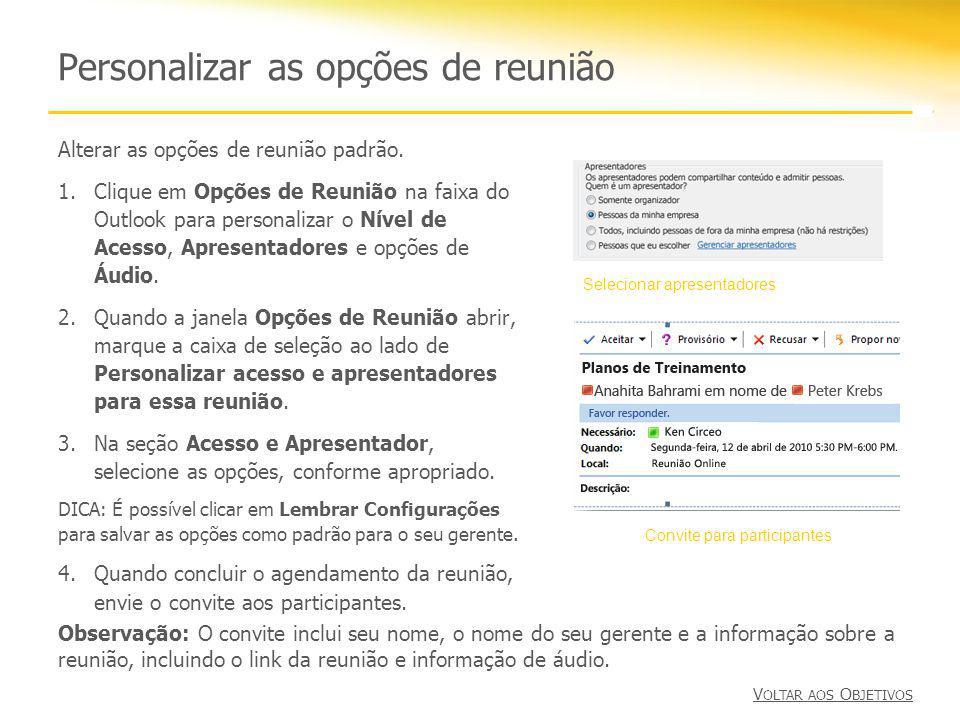 Personalizar as opções de reunião Alterar as opções de reunião padrão. 1.Clique em Opções de Reunião na faixa do Outlook para personalizar o Nível de